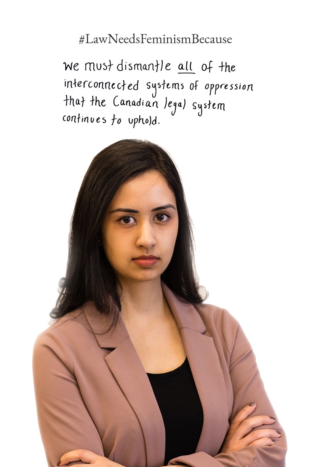 Law Needs Feminism Because  we must dismantle all of the interconnected systems of oppression that the Canadian legal system continues to uphold.