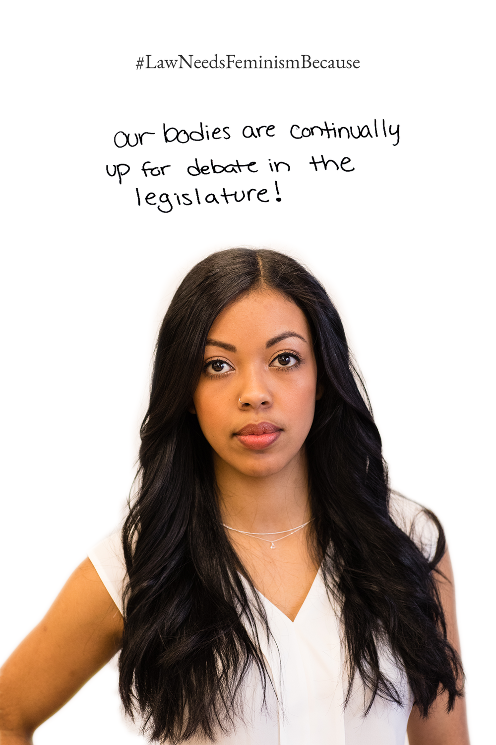 Law Needs Feminism Because  our bodies are continually up for debate in the legislature!