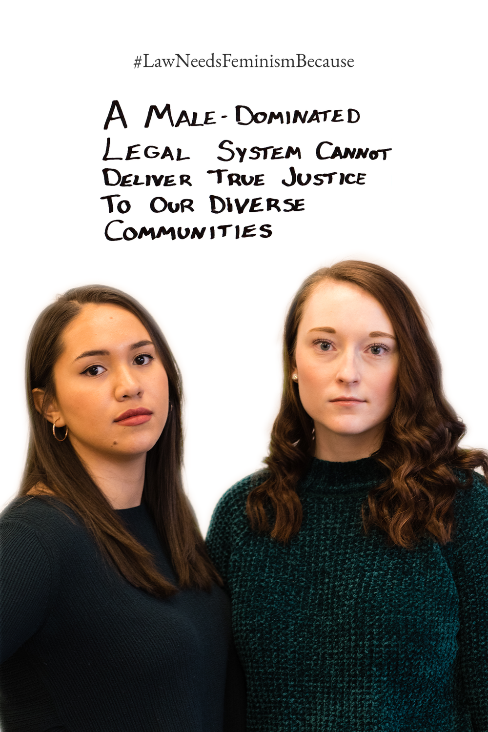 Law Needs Feminism Because  a male-dominated legal system cannot deliver true justice to our diverse communities