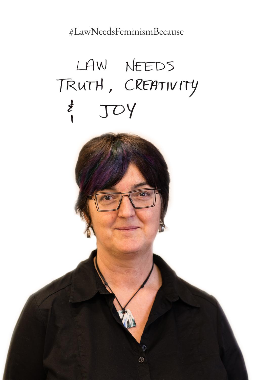 Law Needs Feminism Because  law needs truth, creativity & joy