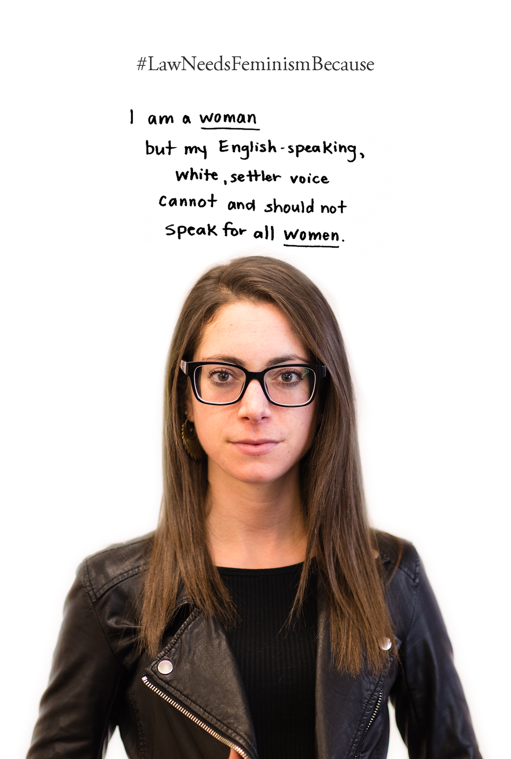 Law Needs Feminism Because  I am a woman but my English-speaking, white, settler voice cannot and should not speak for all women.