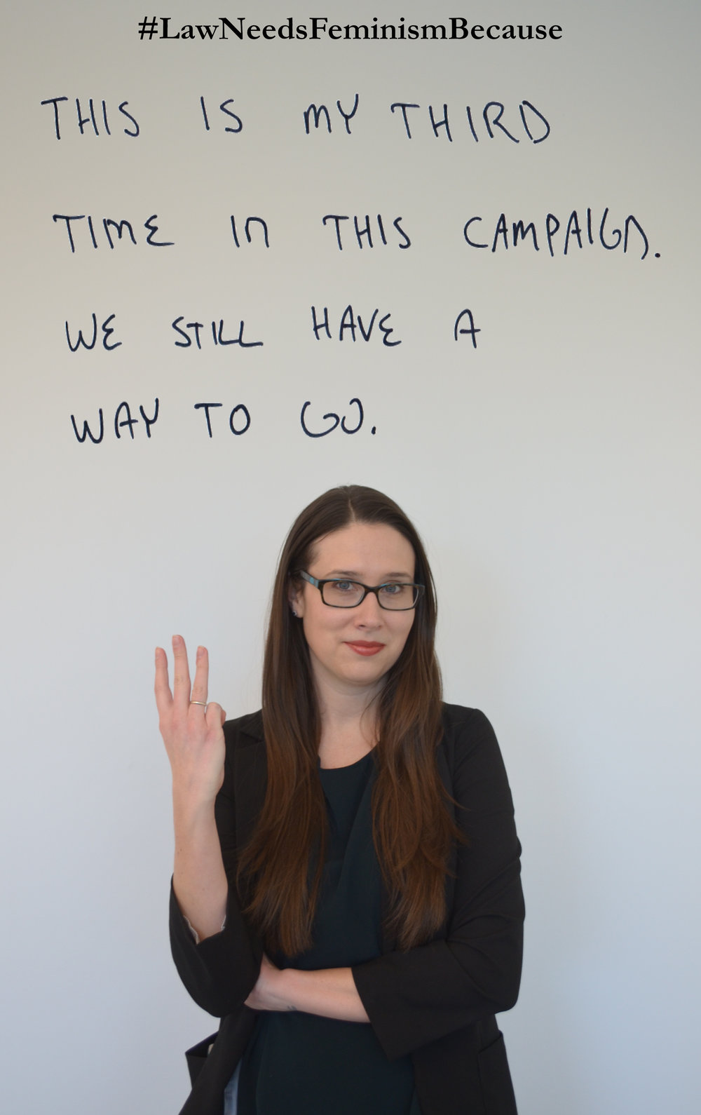 """Law Needs Feminism Because  """"This is my third time in this campaign. We still have a way to go."""""""