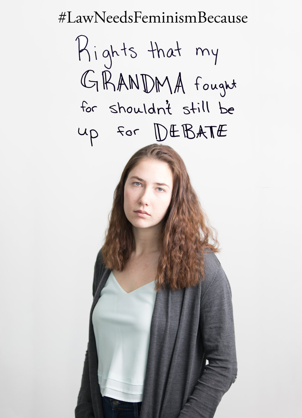 """Law Needs Feminism Because  """"Rights that my GRANDMA fought for shouldn't still be up for DEBATE"""""""