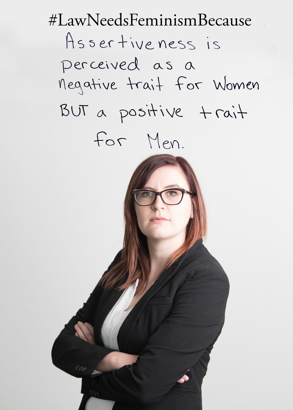 """Law Needs Feminism Because  """"Assertiveness is perceived as a negative trait for women BUT a positive trait for men."""""""