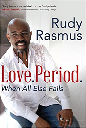 View and purchase Rudy's book - Love. Period. When All Else Fails.