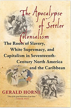 Gerald Horne's latest book - The Apocalypse of Settler Colonialism