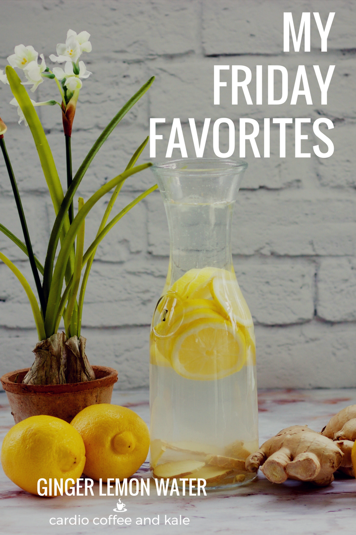 friday favorites ginger lemon water www.cardiocoffeeandkale.com