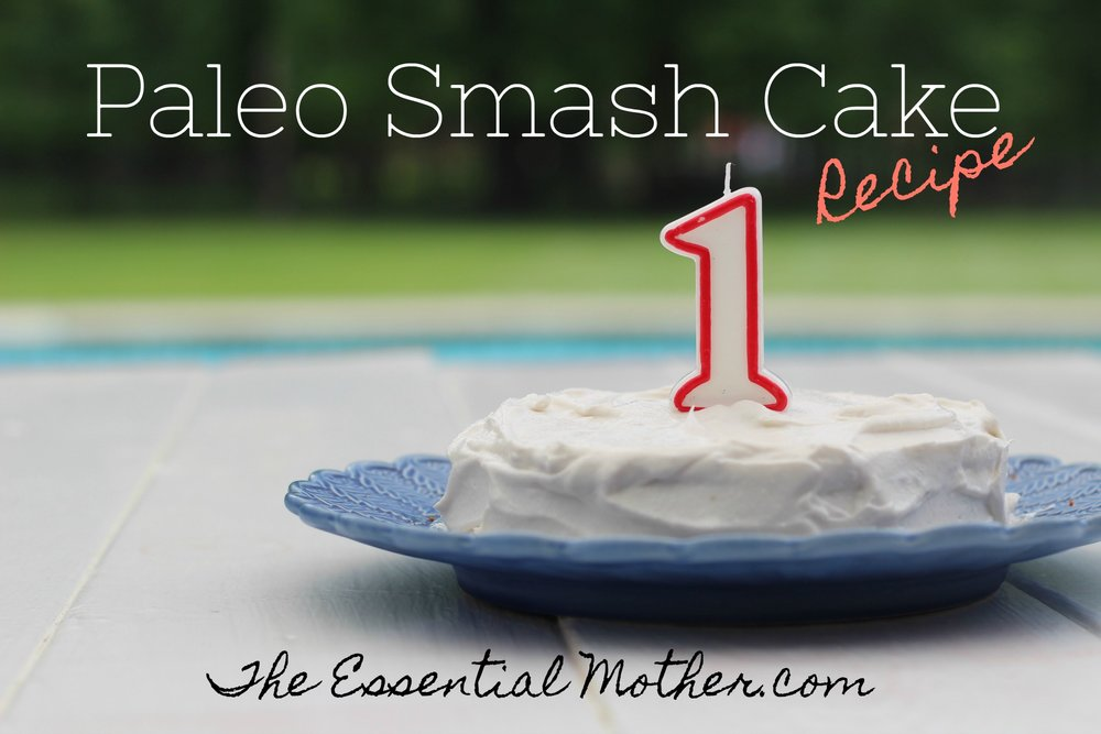 Paleo First Birthday Smash Cake The Essential Mother