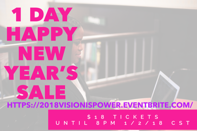 #ISSASALE - 👑 Let's step into the new year with our visions aligned!! Click the link for a special new year's sale on tickets!! In honor of 2018, tickets to the Vision is POWER event will be $18 until 8:00CST 1/2/18.Enter code NEWYEARSALE  Limited ticket sales for this event!