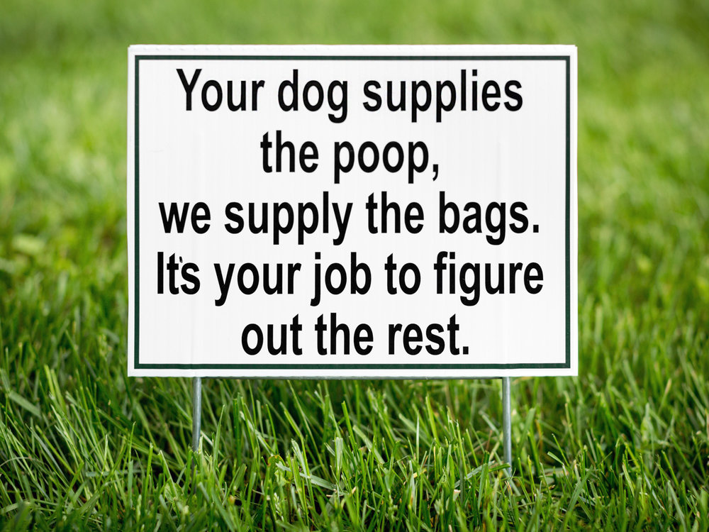 Your Dog Supplies The Poop, We Supply The Bags. Its Your Job To Figure Out  The Rest.