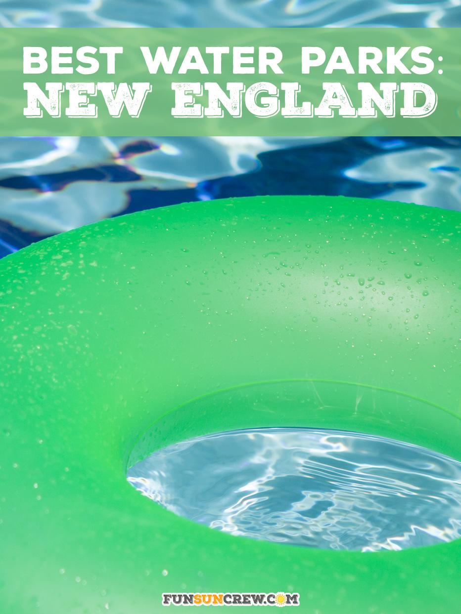 Best Water Parks in New England - funsuncrew.com - Best New England water parks