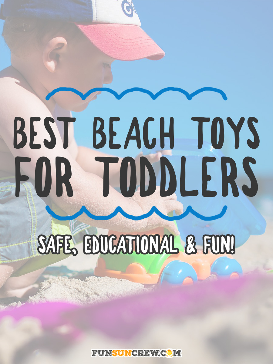 Best Beach Toys for Toddlers - Safe, educational, and fun beach toys for toddlers - funsuncrew.com