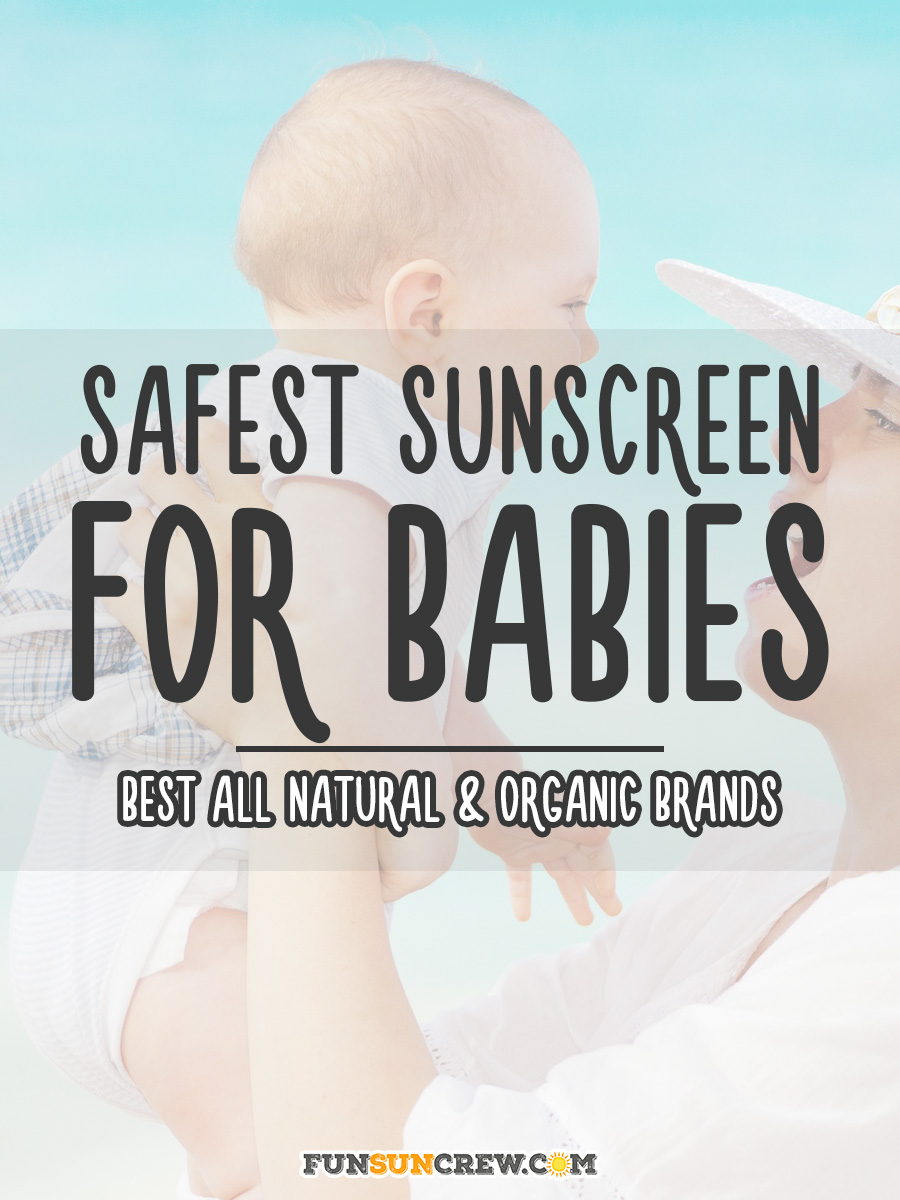 Safest sunscreen for babies - Find out which all natural and organic baby sunscreen made the list - funsuncrew.com