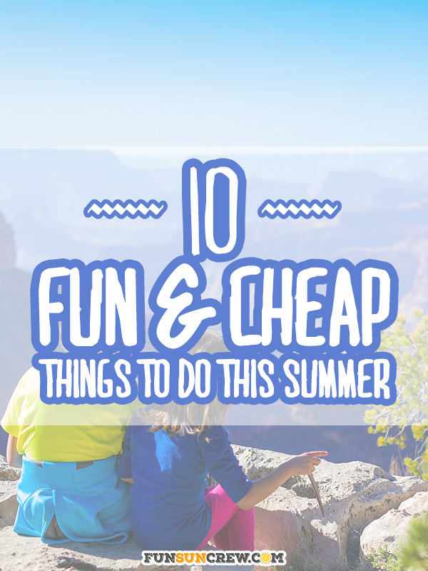 10 fun and cheap things to do this summer