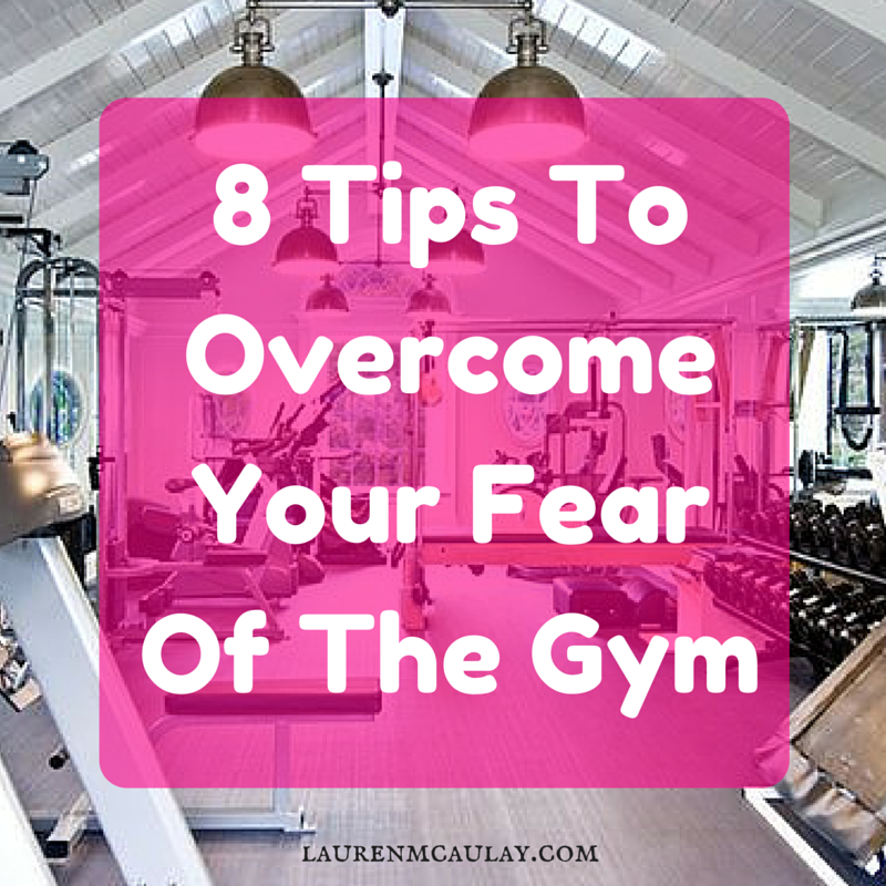 8 Tips To Overcome Your Fear Of The Gym