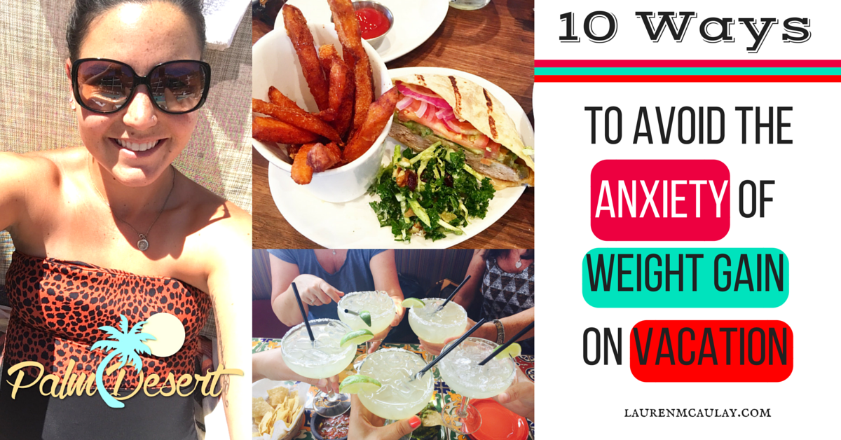 10 Ways to Avoid the Anxiety of Weight Gain on Vacation