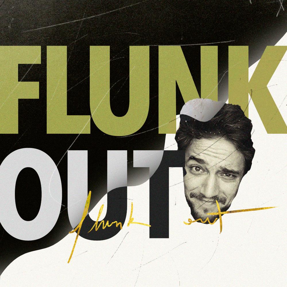 FLUNK OUT