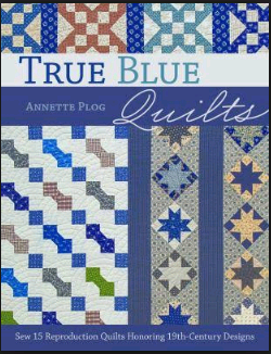 True blue quilts : sew 15 reproduction quilts honouring 19th-century designs by Annette Plog