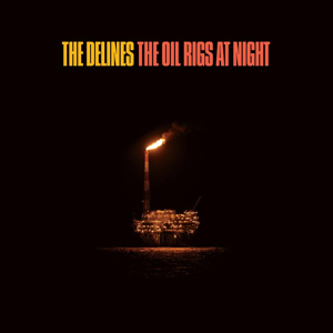 The Delines - Oil Rigs At Night