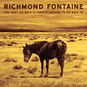 Richmond Fontaine - You Can't Go Back If There Is Nothing To Go Back To
