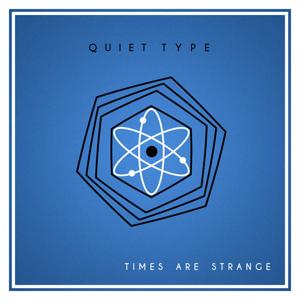 Quiet Type - Times Are Strange