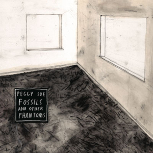 Peggy Sue - Fossils and other Phantoms