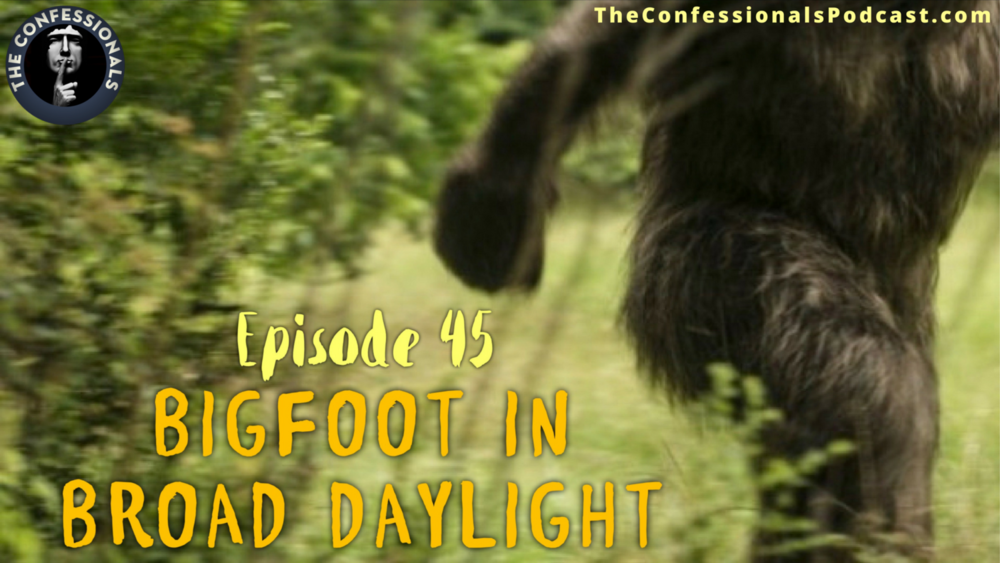 Episode+45_+Bigfoot+In+Broad+Daylight+(1).png