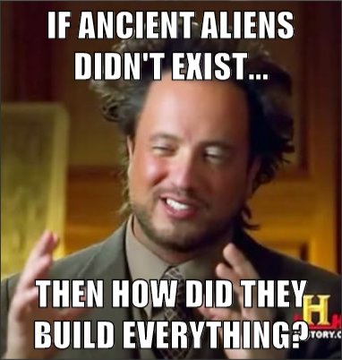 Image result for Ancient Aliens meme