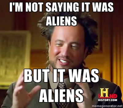 Image result for it was aliens meme generator