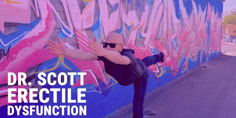 EP 10 Dr. Scott: How to Treat Erectile Dysfunction - Hear Dr. Scott's Interview: