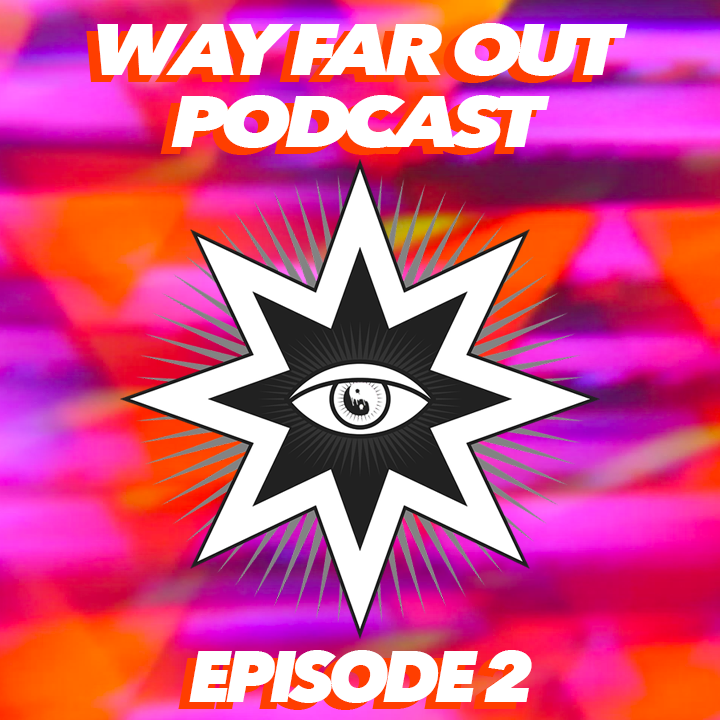 WAY FAR OUT EPISODE 2 PODCAST