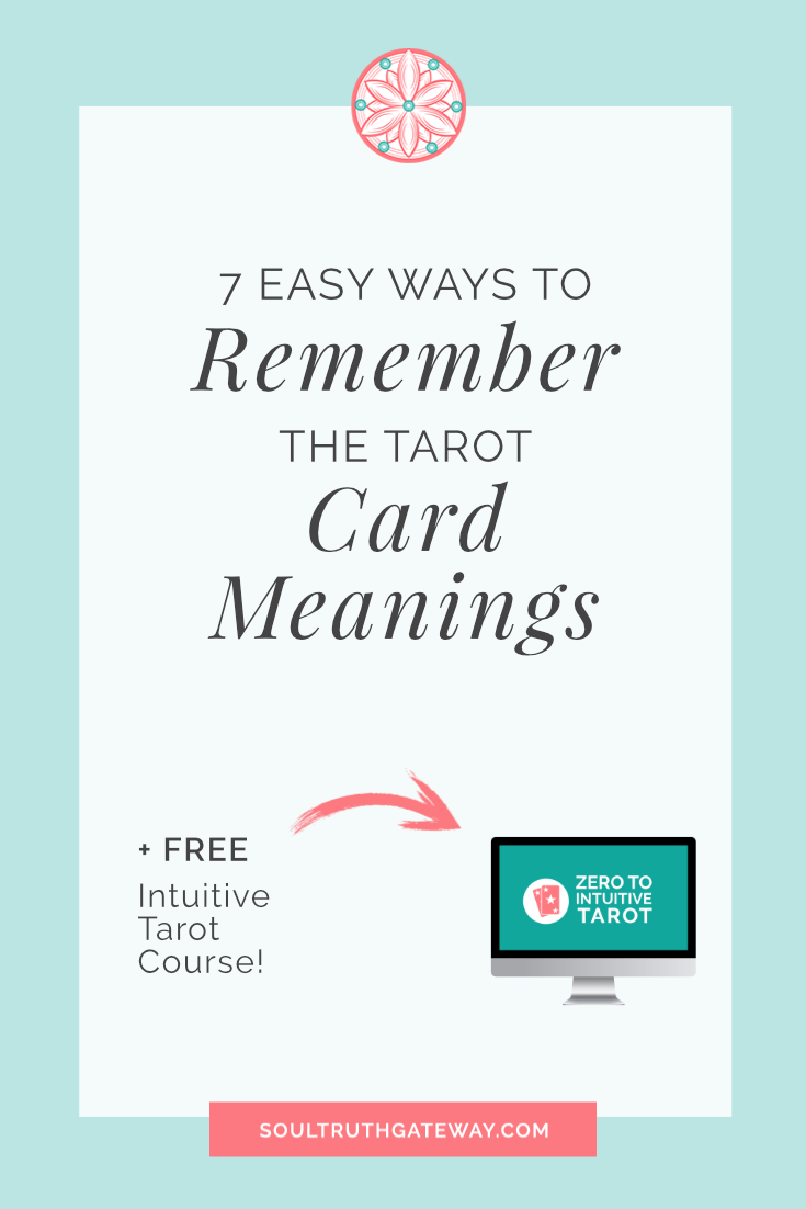 7 Easy Ways to Remember the Tarot Card Meanings | Soul Truth Gateway