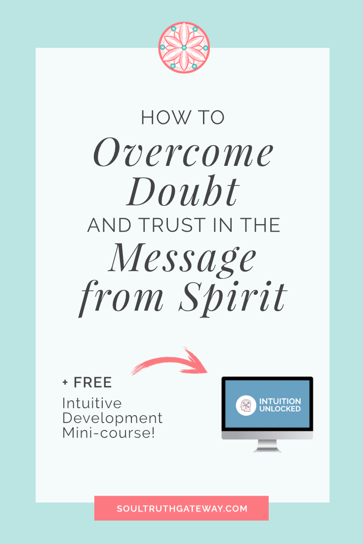 How to Overcome Doubt and Trust in the Message from Spirit