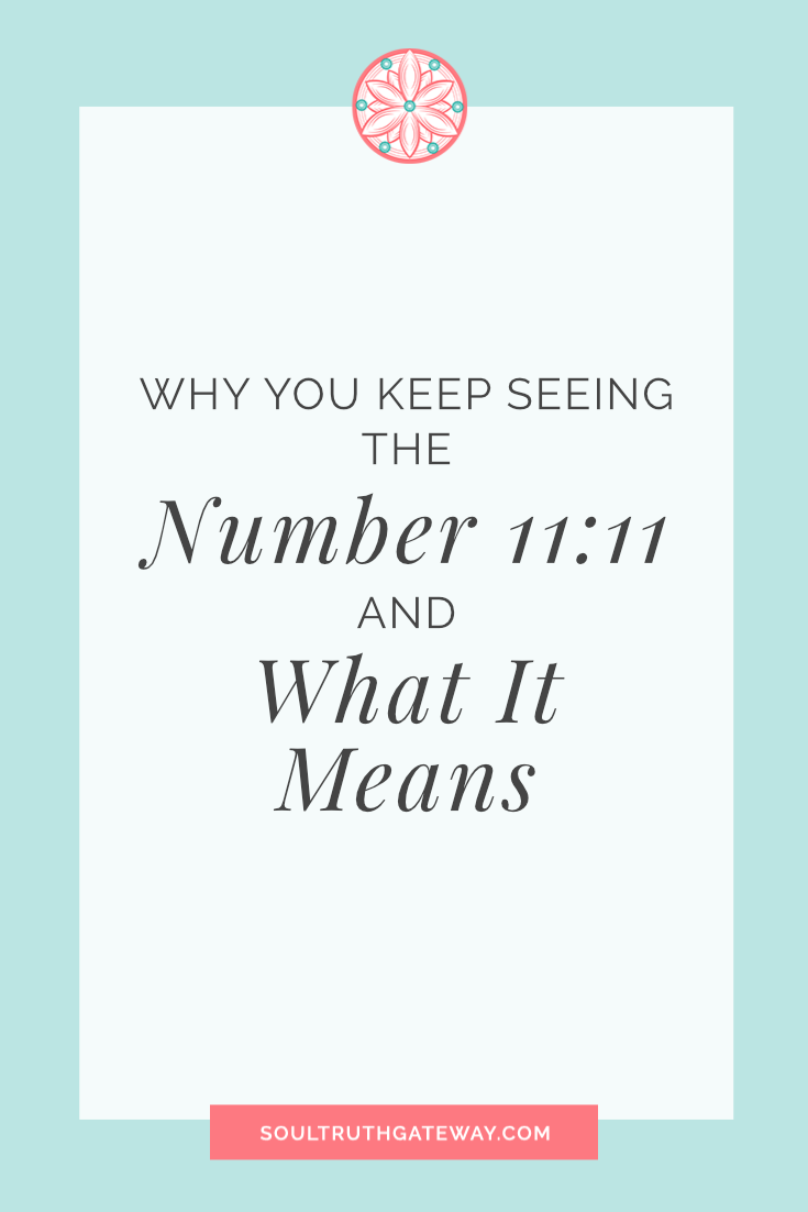 Why You Keep Seeing the Number 11-11 and What It Means Soul Truth Gateway