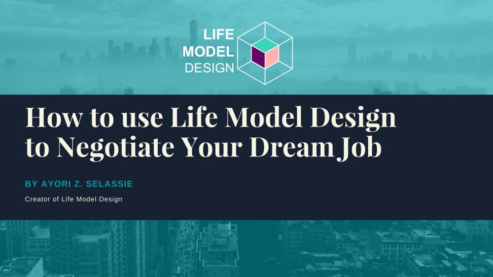 How to use Life Model Design to Negotiate Your Dream Job.png