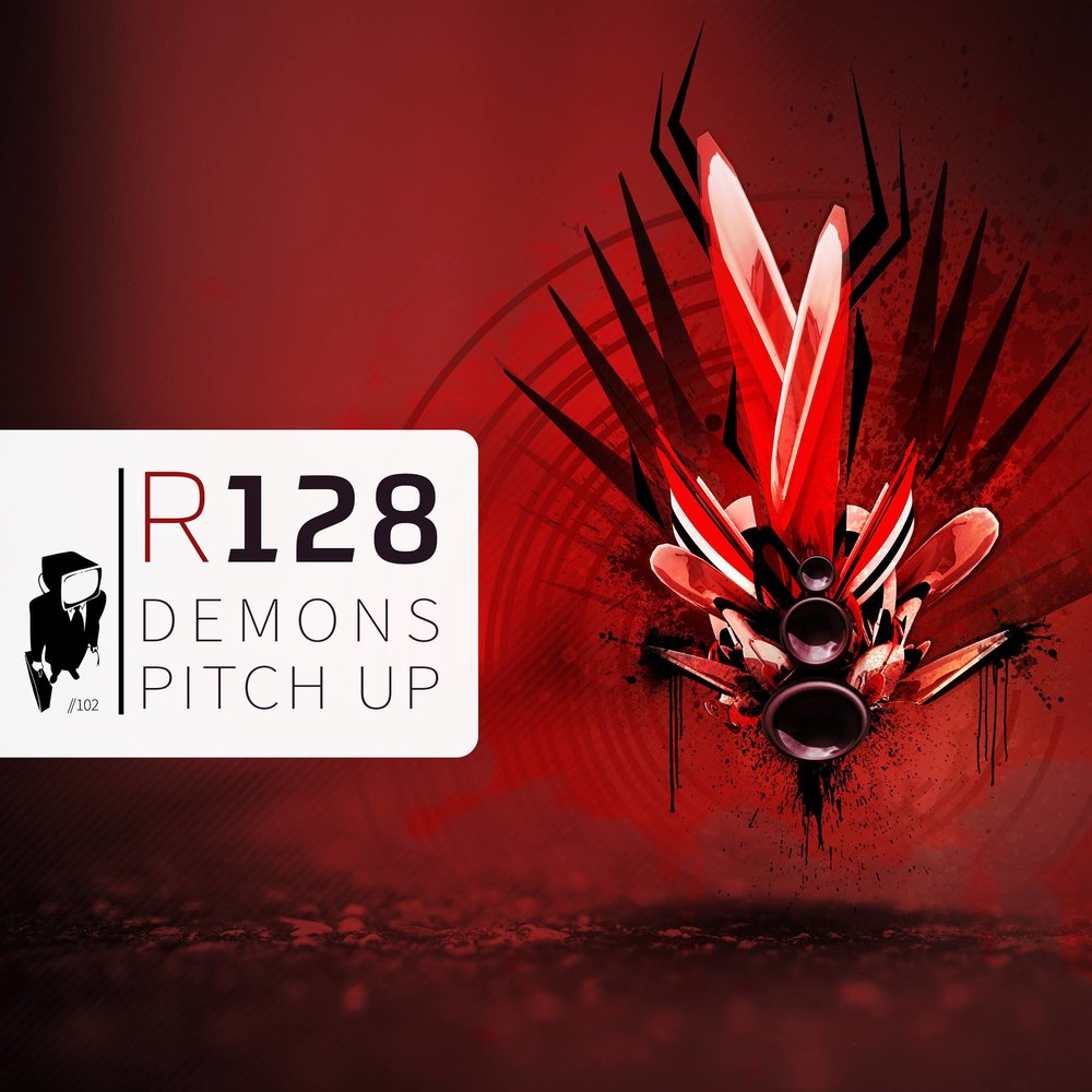 "R128 ""Demons / Pitch Up"""
