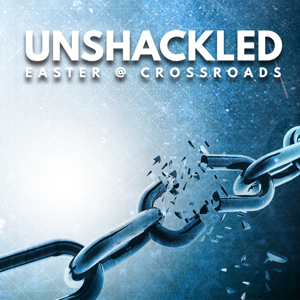 Easter at Crossroads: Unshackled