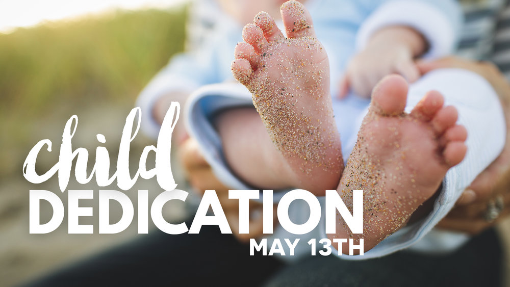 Join Us For Our Baby Dedication Service May 13th At 9am