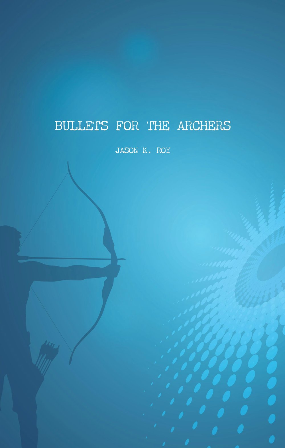 DRAFT3-BulletsfortheArchers(COVER)(2018 2nd edition).jpg