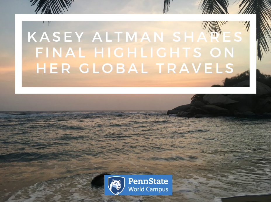 This is the final installment in an ongoing series from Kasey Altman, a Penn State World Campus student who embarked on an impressive — and challenging — adventure. She spent most of the recent school year traveling the globe, trying to experience as many sights, cultures, and traditions as possible. Along the way, she relied on technology and creative strategies to keep up with course work and complete her assignments.