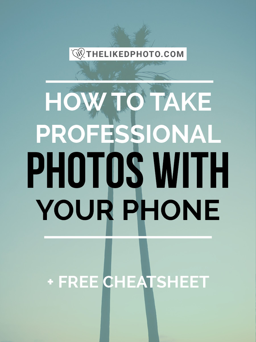 How to Take Professional Photos With Your Phone - Includes a FREE Cheatsheet