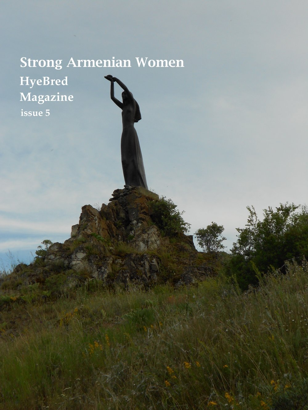 HYEBRED MAGAZINE SPRING 2019 ISSUE: STRONG ARMENIAN WOMEN - Send in your fiction, nonfiction, poetry, art, photography, and music by March 4, 2019 for a chance to be published in issue 5.