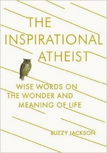 The Inspirational Atheist Wise words on the wonder and meaning of life