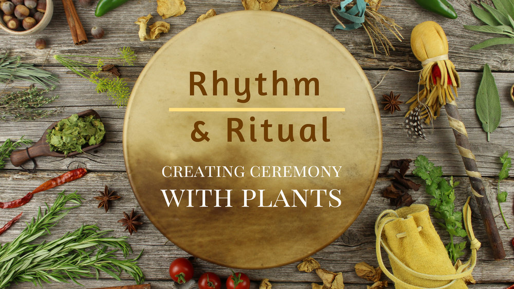 Rhythm & Ritual - Creating Ceremony With Plantsthis gathering will introduce rituals and ceremonies to establish relationships with plants, extend gratitude while eating, and bring more vitality and love into foodCOMING 2019!