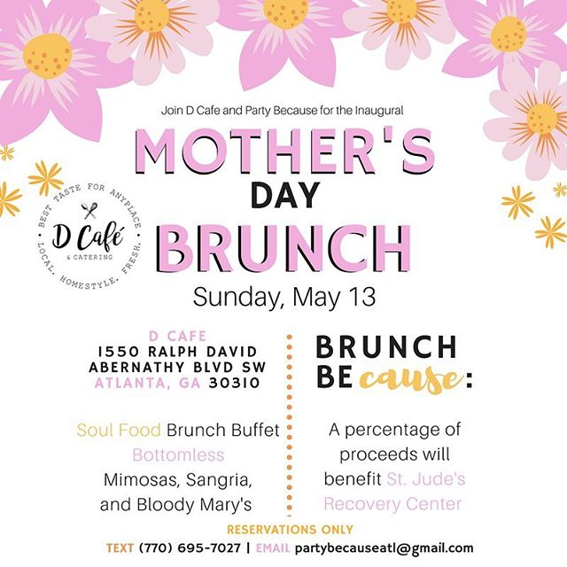 Celebrate Mother's Day at @dcafeatlanta for Brunch Because! Join us for a soul food buffet and bottomless mimosas and sangria. A portion of the proceeds will benefit St. Jude's Recovery Center. #atlantaevents
