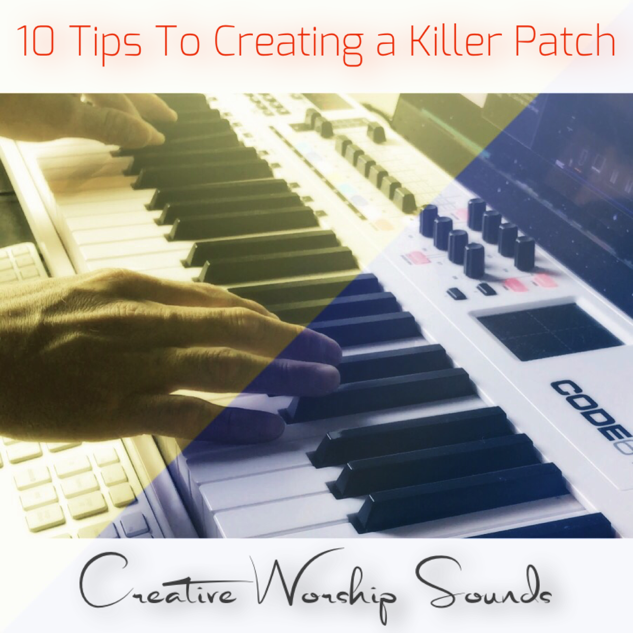 10 Tips To Creating a Killer Patch — Creative Worship Sounds
