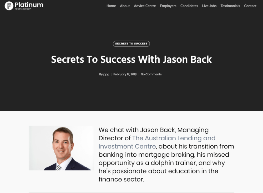 Secrets to success with jason back  We chat with Jason Back, Managing Director of  The Australian Lending and Investment Centre , about his transition from banking into mortgage broking, his missed opportunity as a dolphin trainer, and why he's passionate about education in the finance sector.