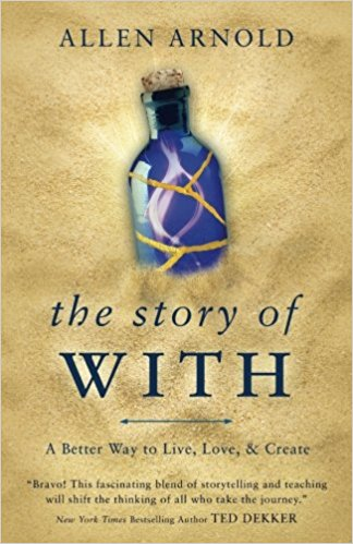 The Story of WITH: A Better Way to Live, Love & Create                      by Allen Arnold