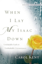 When I Lay My Issac Down by Carol Kent