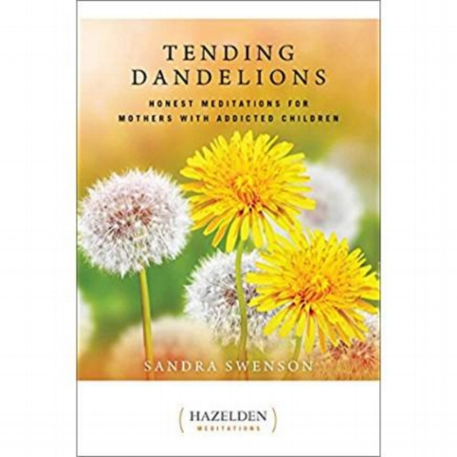 Tending Dandelions:  Honest Meditations for Mothers with Addicted Children                         by Sandra Swenson